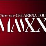 【WOWOWラベル&セトリ】L'Arc~en~Ciel『ARENA TOUR MMXX』